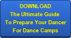 DOWNLOAD The Ultimate Guide  To Prepare Your Dancer For Dance Camps