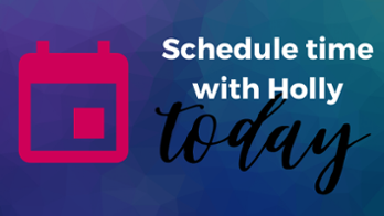 Schedule Time with Holly Today