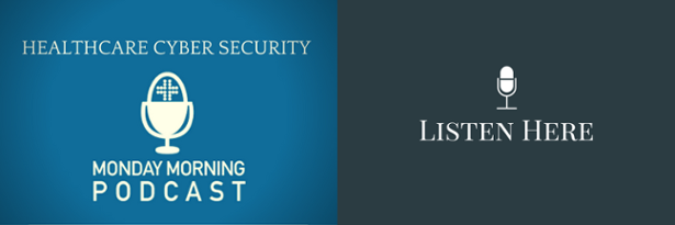 Listen to the Healthcare Cyber Security Podcast Episode