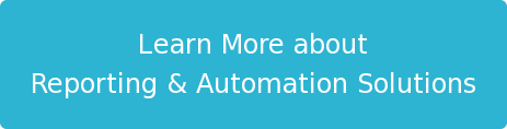Learn More about Reporting & Automation Solutions
