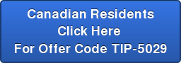 Canadian Residents Click Here  For Offer Code TIP-5029