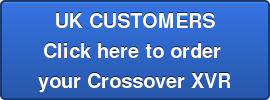UK CUSTOMERS Click here to order  your Crossover XVR