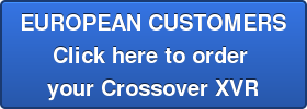 EUROPEAN CUSTOMERS Click here to order  your Crossover XVR