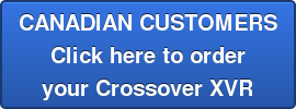 CANADIAN CUSTOMERS Click here to order your Crossover XVR