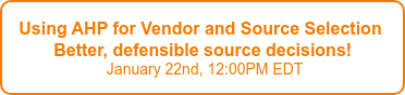 Using AHP for Vendor and Source Selection  for, better, defensible source decisions   December 12th, 12:00PM EDT