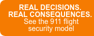 REAL DECISIONS.  REAL CONSEQUENCES.  See the 911 flight  security model
