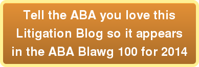 Tell the ABA you love this Litigation Blog so it appears in the ABA Blawg 100 for 2014