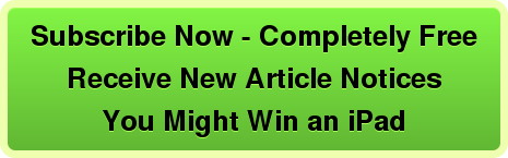 Subscribe Now - Completely Free Receive New Article Notices You Might Win an iPad