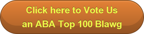 Click here to Vote Us an ABA Top 100 Blawg