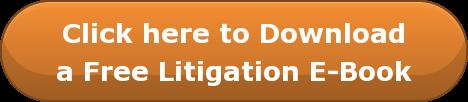 Click here to Download a Free Litigation E-Book