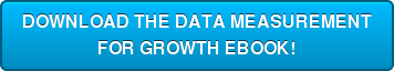 DOWNLOAD THE DATA MEASUREMENT  FOR GROWTH EBOOK!