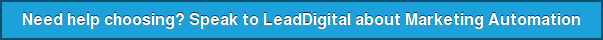 Need help choosing? Speak to LeadDigital about Marketing Automation