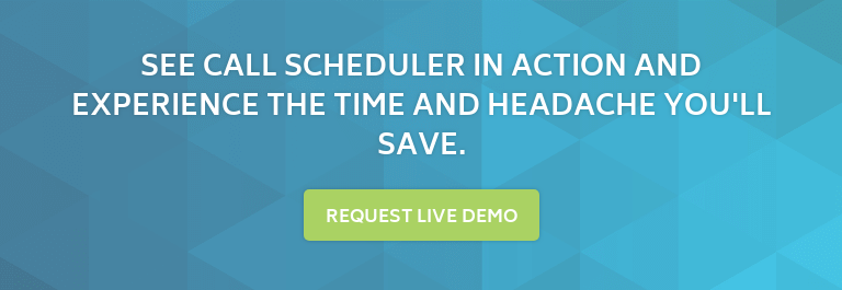 See Call Scheduler in action and experience the time and headache you'll save. Request Live Demo
