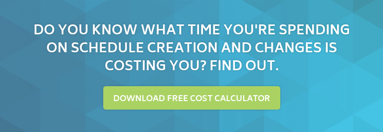 Do you know what time you're spending on schedule creation and changes is  costing you? Find out. Download Free Cost Calculator