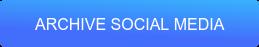 ARCHIVE SOCIAL MEDIA