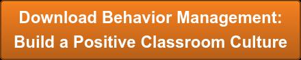 Download Behavior Management:  Build a Positive Classroom Culture