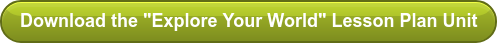 "Download the ""Explore Your World"" Lesson Plan Unit"
