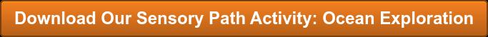 Download Our Sensory Path Activity: Ocean Exploration