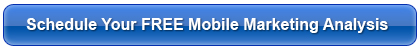 Schedule Your FREE Mobile Marketing Analysis