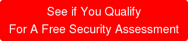 See if You Qualify For A Free Security Assessment