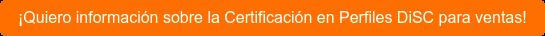 ¡Quiero información sobre la Certificación en Perfiles DiSC para ventas!