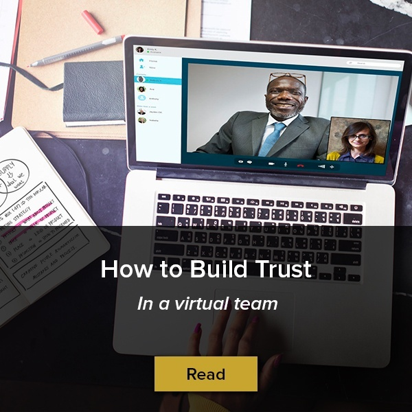 Read the blog: How to Build Trust on a Virtual Team