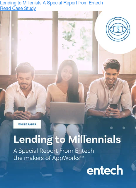 Lending to Millenials A Special Report from Entech  Read Case Study