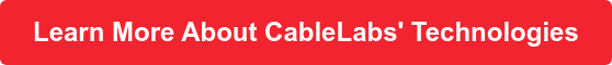 Learn More About CableLabs' Technologies