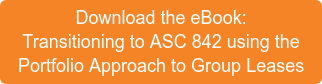 Download the eBook: Transitioning to ASC 842 using the Portfolio Approach to Group Leases