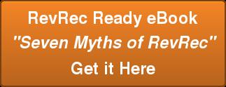 "RevRec Ready eBook ""Seven Myths of RevRec"" Get it Here"