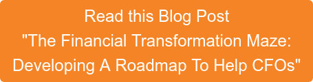 "Read this Blog Post ""The Financial Transformation Maze: Developing A Roadmap To Help CFOs"""