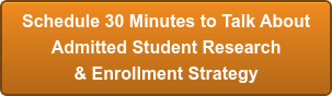 Schedule 30 Minutes to Talk About Admitted Student Research & Enrollment Strategy