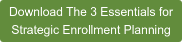 Download The 3 Essentials for  Strategic Enrollment Planning