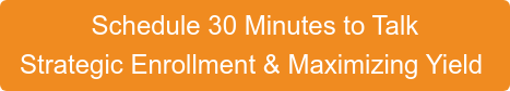 Schedule 30 Minutes to Talk Strategic Enrollment & Maximizing Yield