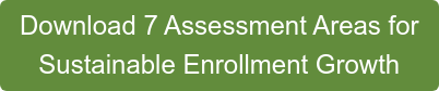 Download 7 Assessment Areas for  Sustainable Enrollment Growth