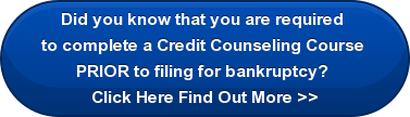 Did you know that you are required  to complete a Credit Counseling Course  PRIOR to filing for bankruptcy?  Click Here Find Out More >>