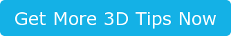 Get More 3D Tips Now