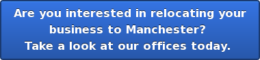 Are you interested in relocating your  business to Manchester?  Take a look at our offices today.