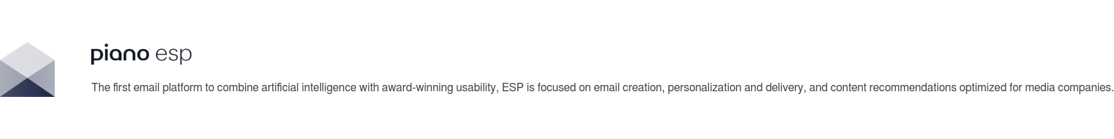 The first email platform to combine artificial intelligence with award-winning  usability, ESP is focused on email creation, personalization and delivery, and  content recommendations optimized for media companies.