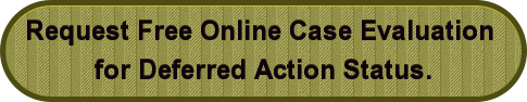 Request Free Online Case Evaluation  for Deferred Action Status.