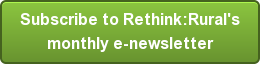 Subscribe to Rethink:Rural's monthly e-newsletter