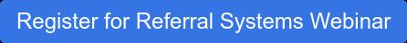 Register for Referral Systems Webinar
