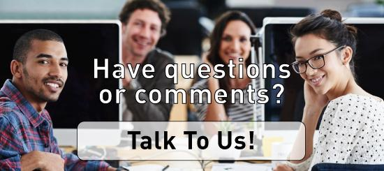 Have questions or comments? Talk to us!