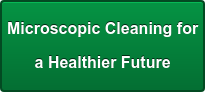 Microscopic Cleaning for  a Healthier Future