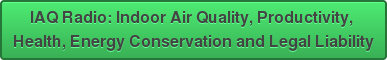 IAQ Radio: Indoor Air Quality, Productivity,  Health, Energy Conservation and Legal Liability