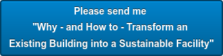 """Please send me  """"Why - and Howto -Transform an  Existing Building into aSustainable Facility"""""""