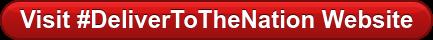 Visit #DeliverToTheNation Website