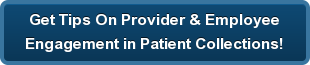 Get Tips On Provider & Employee Engagement in Patient Collections!