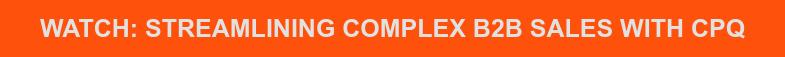 Watch: Streamlining Complex B2B Sales with CPQ