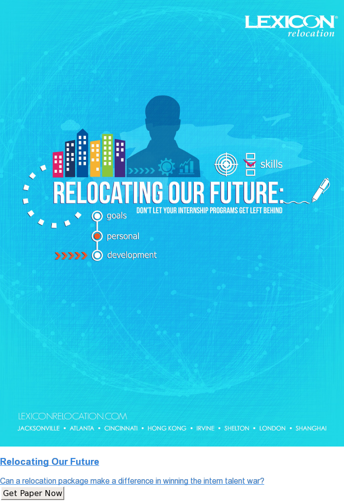 Relocating Our Future  Can a relocation package make a difference in winning the intern talent war? Get Paper Now